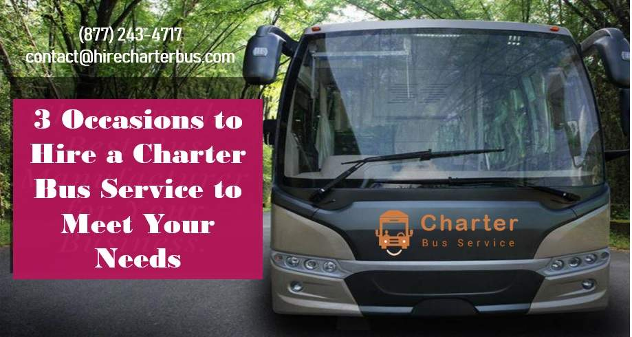3 Occasions to Hire a Charter Bus Service to Meet Your Needs