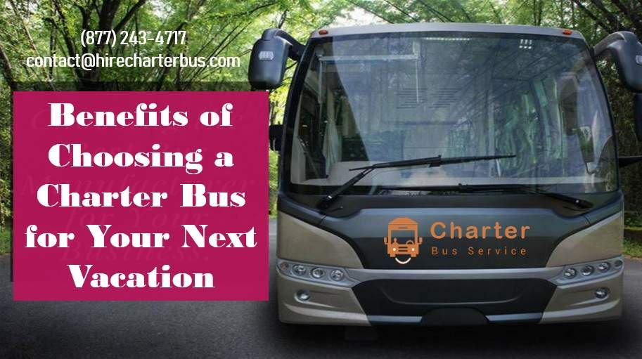 Benefits of Choosing a Charter Bus for Your Next Vacation