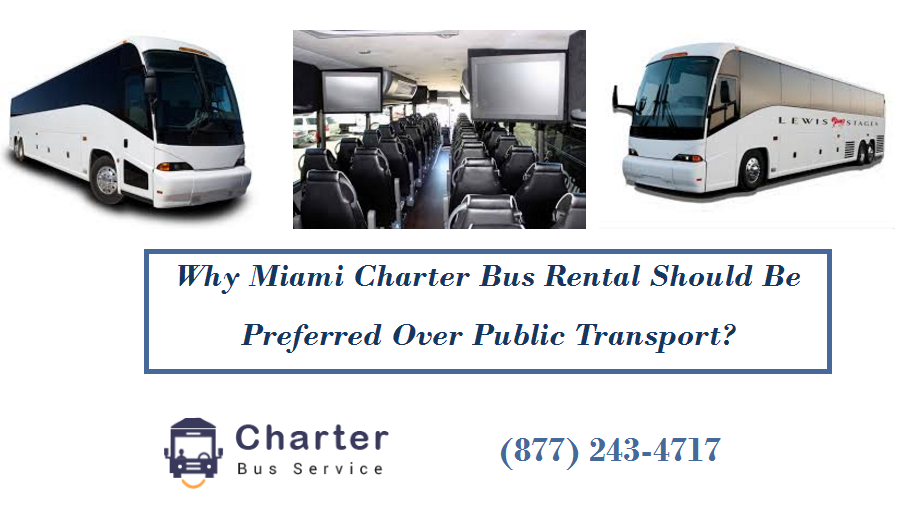 Why Miami Charter Bus Rental Should Be Preferred Over Public Transport?