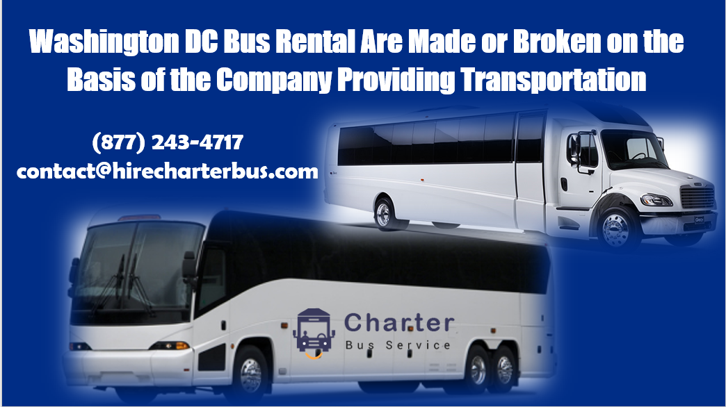 Washington DC Bus Rental Are Made or Broken on the Basis of the Company Providing Transportation