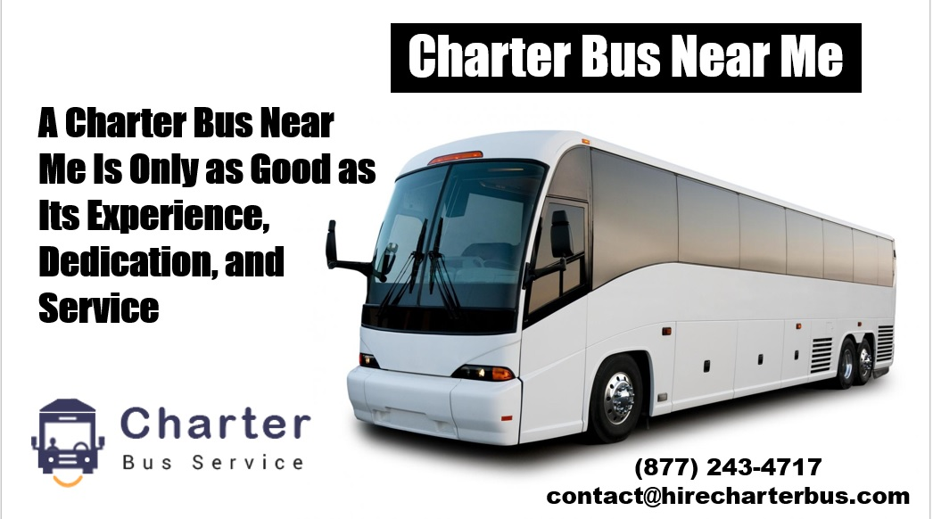 A Charter Bus Near Me Is Only as Good as Its Experience, Dedication, and Service