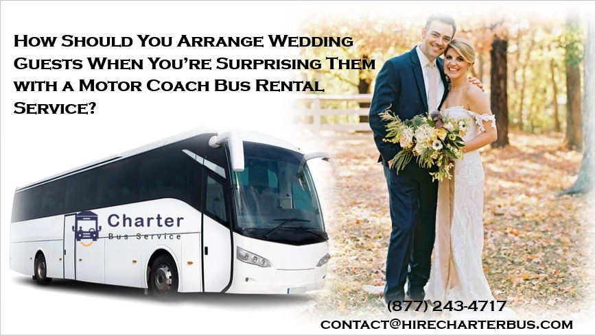 How Should You Arrange Wedding Guests When You're Surprising Them with a Motor Coach Bus Rental Service?