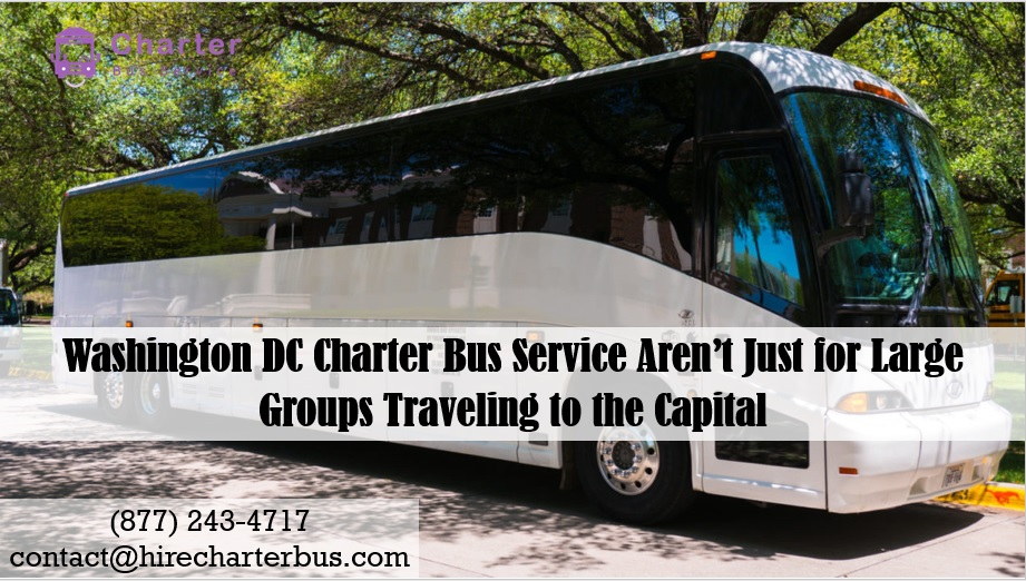 Washington DC Charter Bus Service Aren't Just for Large Groups Traveling to the Capital
