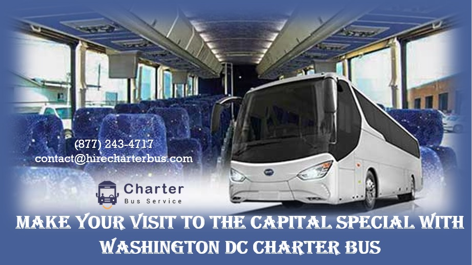 Make Your Visit To The Capital Special With Washington DC Charter Bus