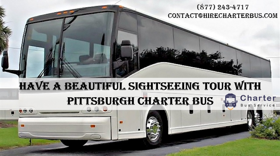 Have A Beautiful Sightseeing Tour with Pittsburgh Charter Bus