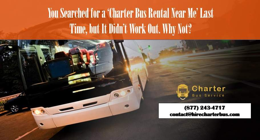 You Searched for a 'Charter Bus Rental Near Me' Last Time, but It Didn't Work Out. Why Not?